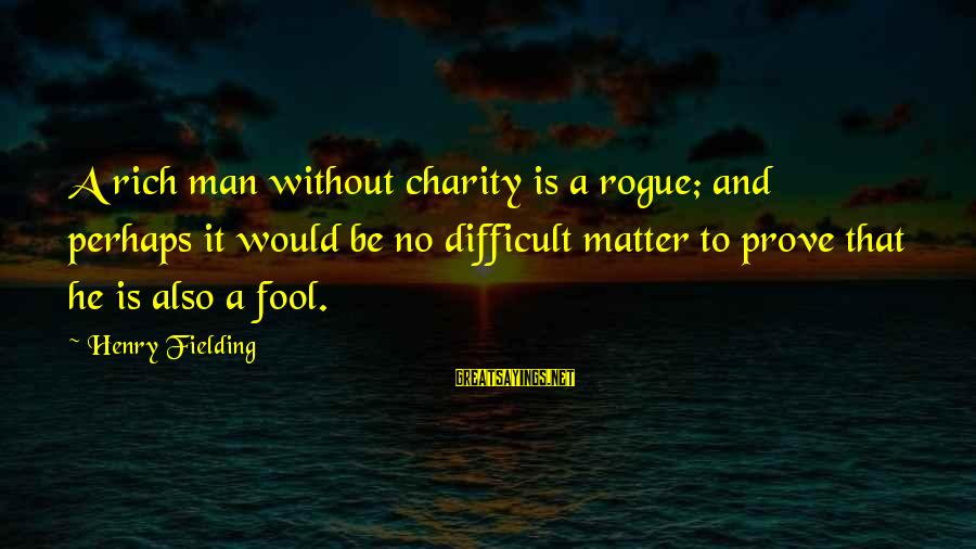 Fielding Sayings By Henry Fielding: A rich man without charity is a rogue; and perhaps it would be no difficult