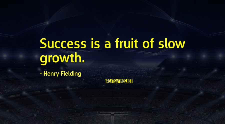 Fielding Sayings By Henry Fielding: Success is a fruit of slow growth.