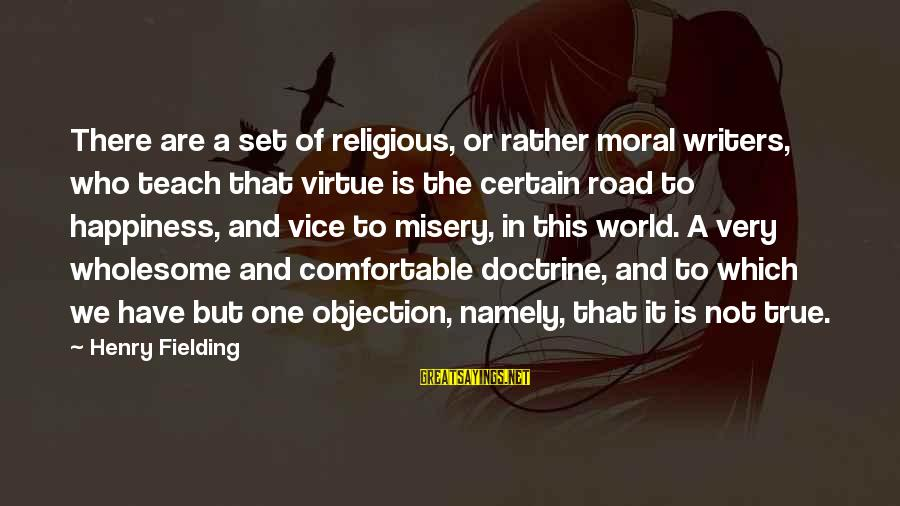 Fielding Sayings By Henry Fielding: There are a set of religious, or rather moral writers, who teach that virtue is
