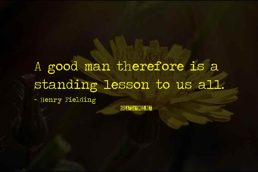 Fielding Sayings By Henry Fielding: A good man therefore is a standing lesson to us all.