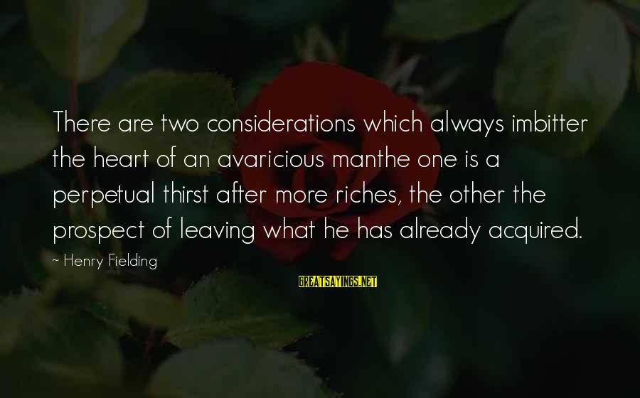 Fielding Sayings By Henry Fielding: There are two considerations which always imbitter the heart of an avaricious manthe one is