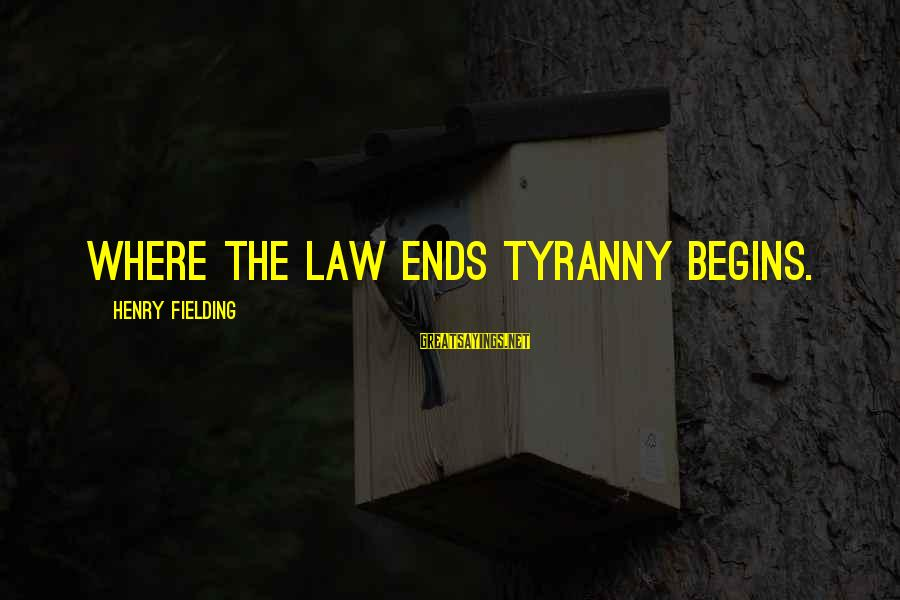 Fielding Sayings By Henry Fielding: Where the law ends tyranny begins.