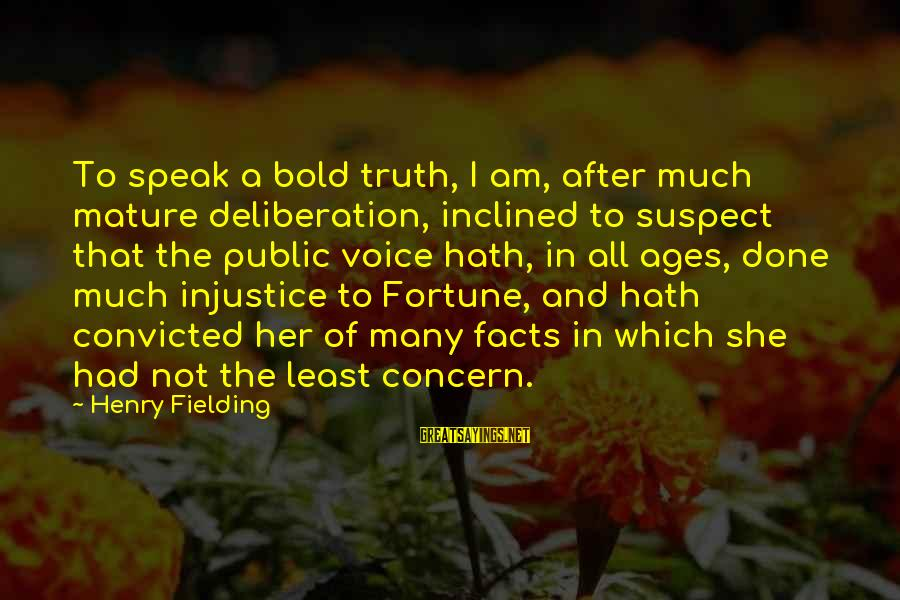 Fielding Sayings By Henry Fielding: To speak a bold truth, I am, after much mature deliberation, inclined to suspect that