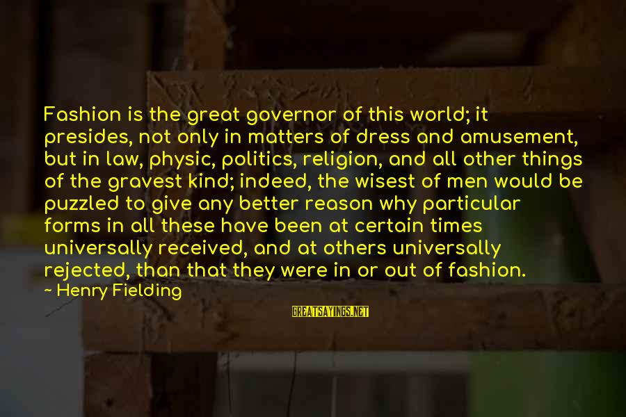 Fielding Sayings By Henry Fielding: Fashion is the great governor of this world; it presides, not only in matters of