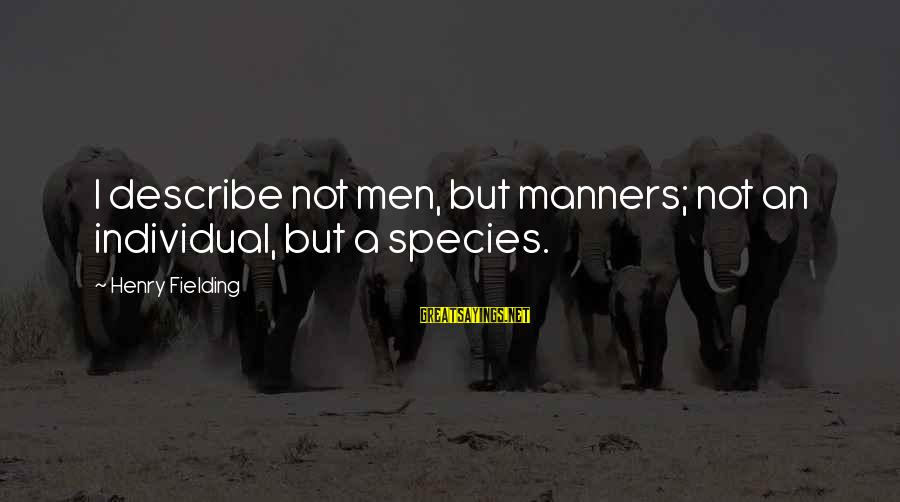 Fielding Sayings By Henry Fielding: I describe not men, but manners; not an individual, but a species.
