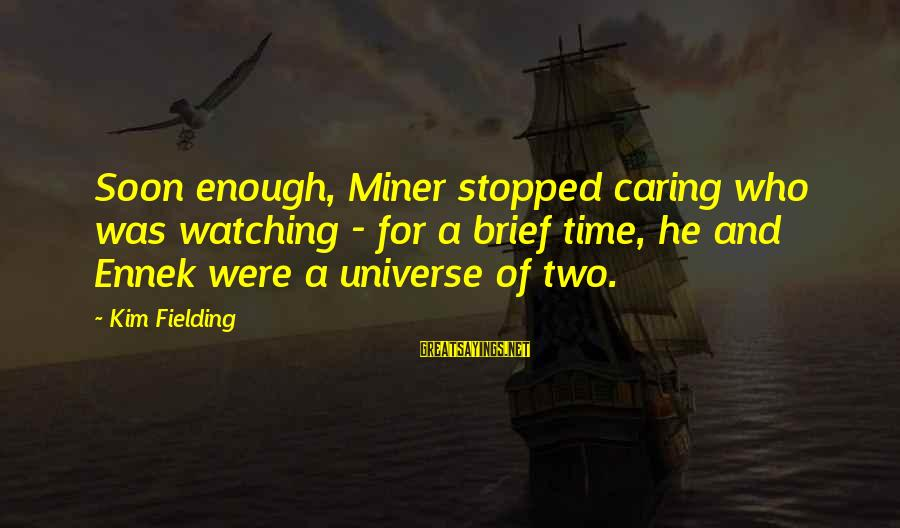 Fielding Sayings By Kim Fielding: Soon enough, Miner stopped caring who was watching - for a brief time, he and