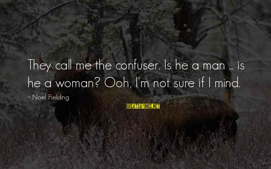 Fielding Sayings By Noel Fielding: They call me the confuser. Is he a man ... is he a woman? Ooh,