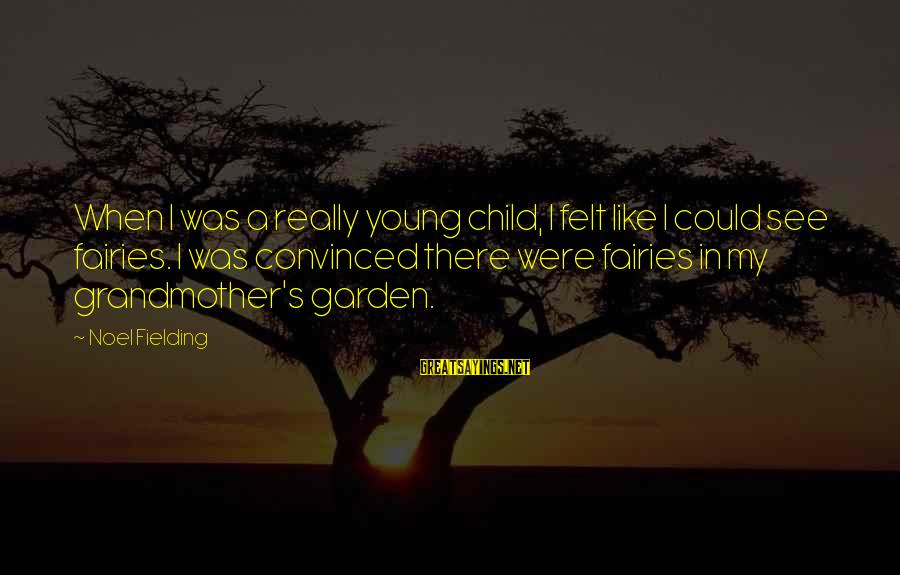 Fielding Sayings By Noel Fielding: When I was a really young child, I felt like I could see fairies. I