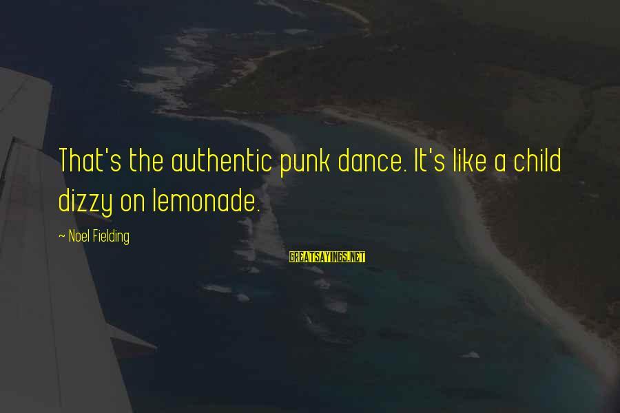 Fielding Sayings By Noel Fielding: That's the authentic punk dance. It's like a child dizzy on lemonade.