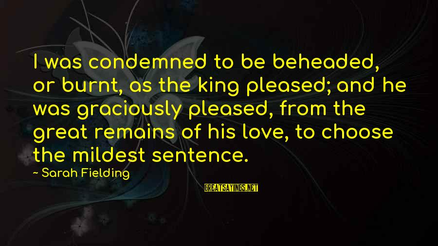 Fielding Sayings By Sarah Fielding: I was condemned to be beheaded, or burnt, as the king pleased; and he was