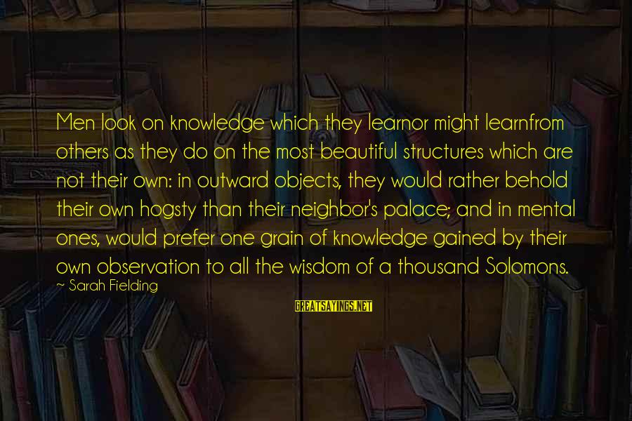 Fielding Sayings By Sarah Fielding: Men look on knowledge which they learnor might learnfrom others as they do on the
