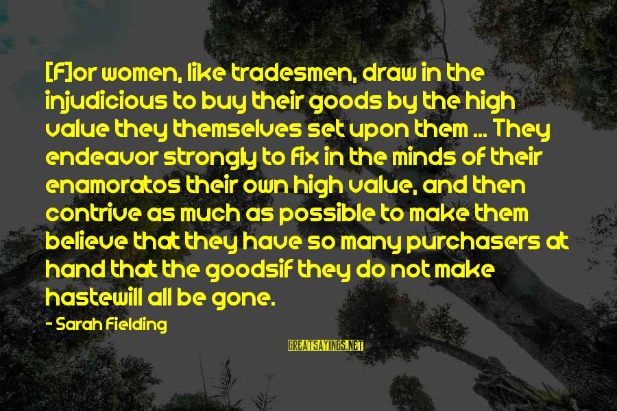 Fielding Sayings By Sarah Fielding: [F]or women, like tradesmen, draw in the injudicious to buy their goods by the high