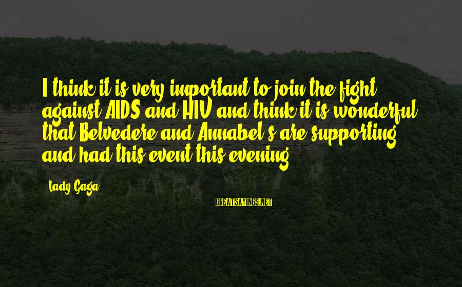 Fight Against Aids Sayings By Lady Gaga: I think it is very important to join the fight against AIDS and HIV and