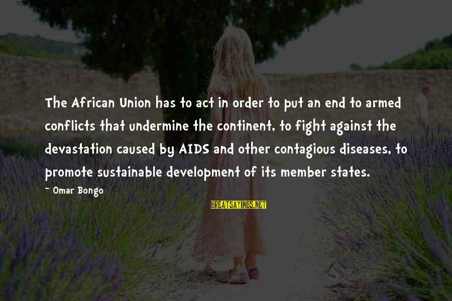 Fight Against Aids Sayings By Omar Bongo: The African Union has to act in order to put an end to armed conflicts