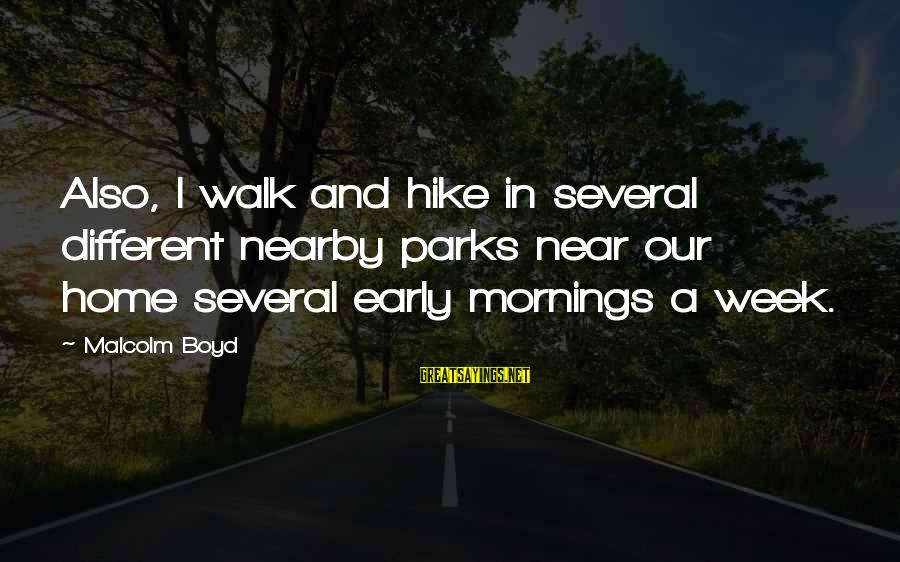 Fight Club Tyler Sayings By Malcolm Boyd: Also, I walk and hike in several different nearby parks near our home several early