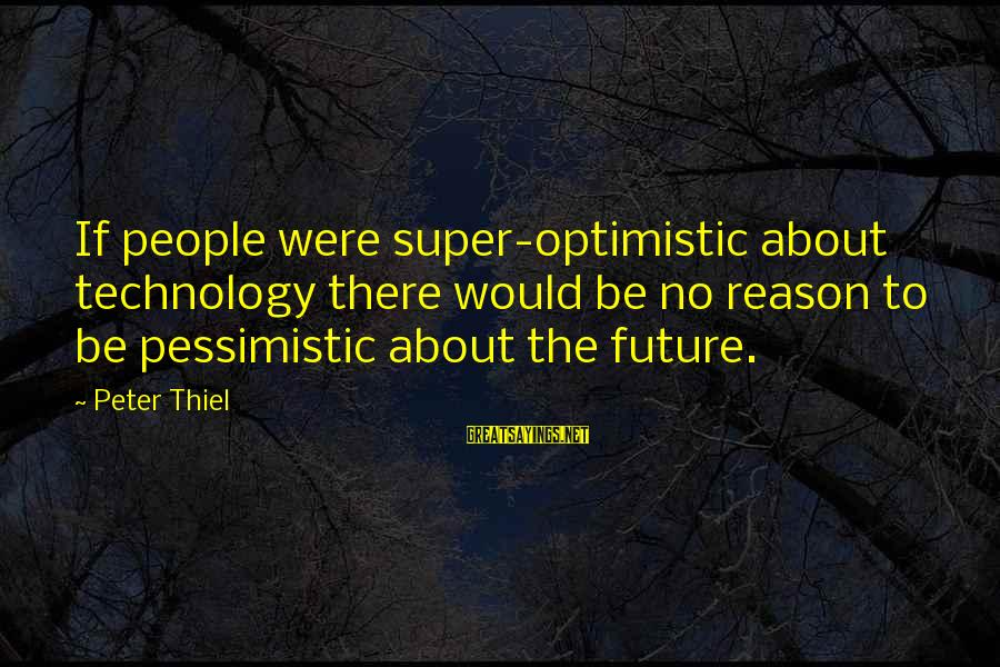 Fight Club Tyler Sayings By Peter Thiel: If people were super-optimistic about technology there would be no reason to be pessimistic about