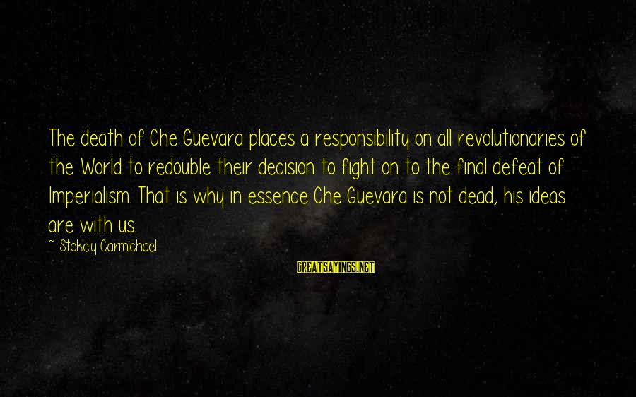 Fight Club Tyler Sayings By Stokely Carmichael: The death of Che Guevara places a responsibility on all revolutionaries of the World to