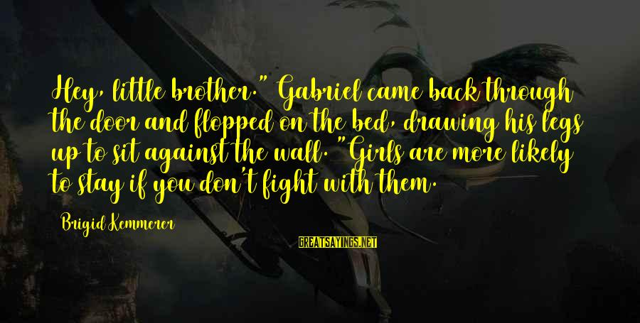 """Fight For Your Brother Sayings By Brigid Kemmerer: Hey, little brother."""" Gabriel came back through the door and flopped on the bed, drawing"""