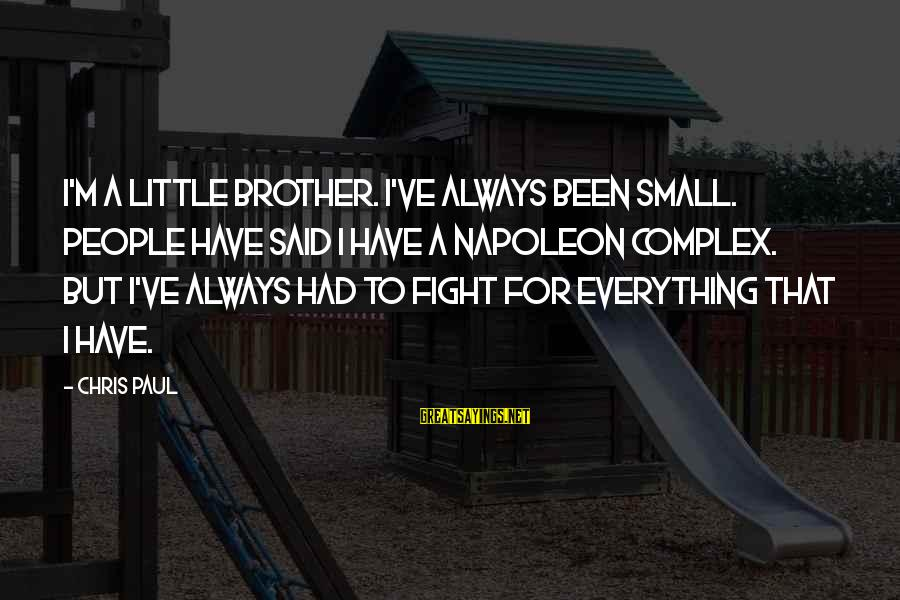 Fight For Your Brother Sayings By Chris Paul: I'm a little brother. I've always been small. People have said I have a Napoleon