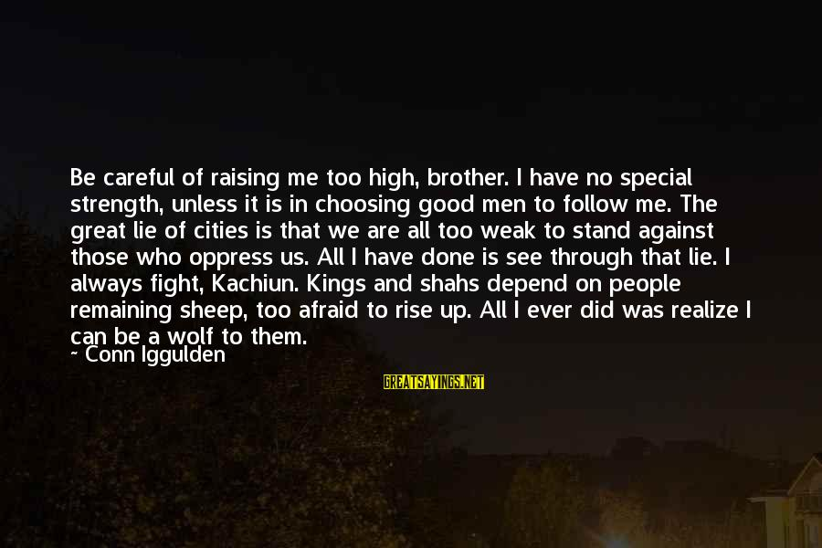 Fight For Your Brother Sayings By Conn Iggulden: Be careful of raising me too high, brother. I have no special strength, unless it