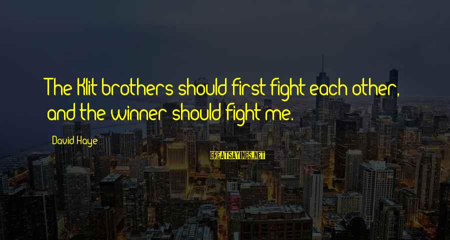 Fight For Your Brother Sayings By David Haye: The Klit brothers should first fight each other, and the winner should fight me.