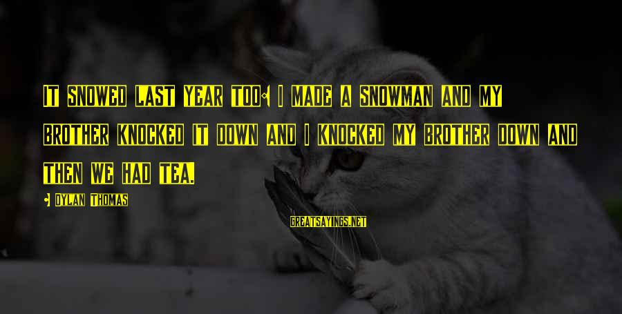 Fight For Your Brother Sayings By Dylan Thomas: It snowed last year too: I made a snowman and my brother knocked it down