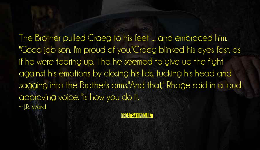 """Fight For Your Brother Sayings By J.R. Ward: The Brother pulled Craeg to his feet ... and embraced him. """"Good job son. I'm"""