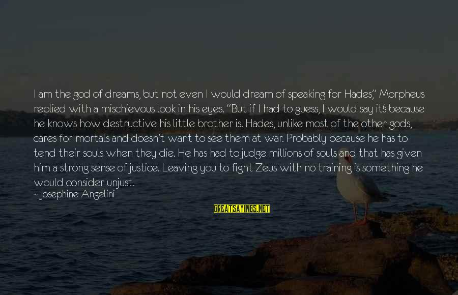 Fight For Your Brother Sayings By Josephine Angelini: I am the god of dreams, but not even I would dream of speaking for