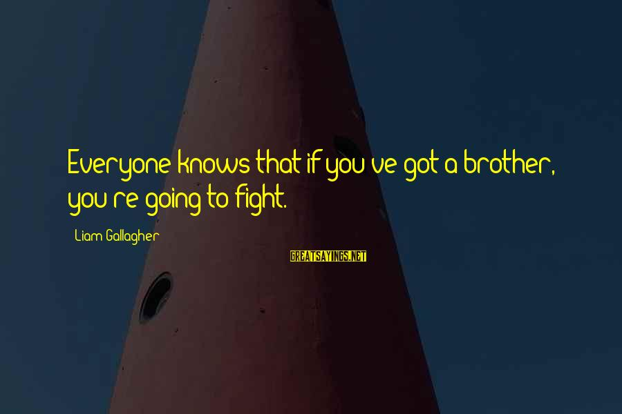 Fight For Your Brother Sayings By Liam Gallagher: Everyone knows that if you've got a brother, you're going to fight.