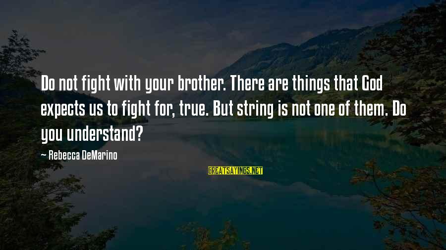 Fight For Your Brother Sayings By Rebecca DeMarino: Do not fight with your brother. There are things that God expects us to fight