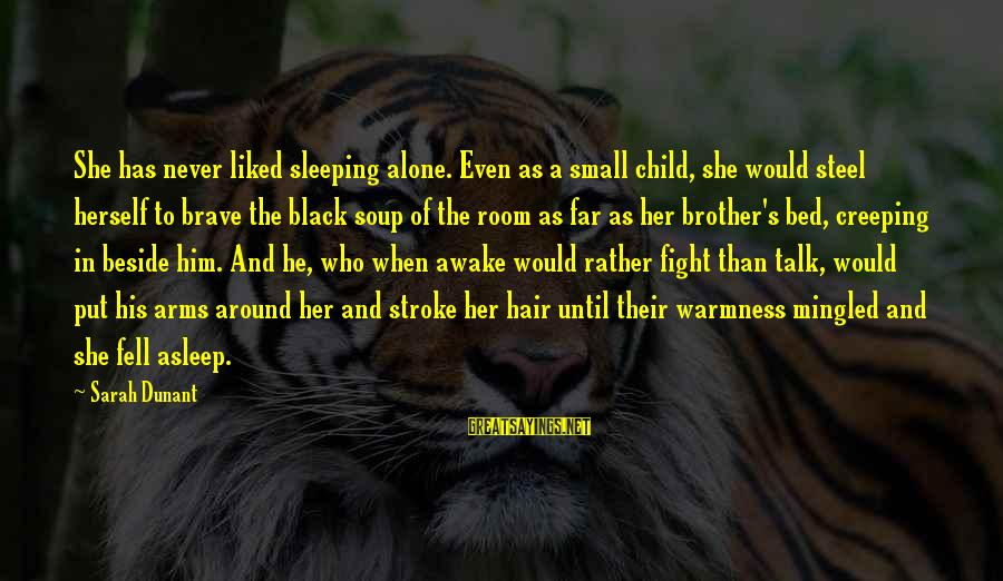 Fight For Your Brother Sayings By Sarah Dunant: She has never liked sleeping alone. Even as a small child, she would steel herself