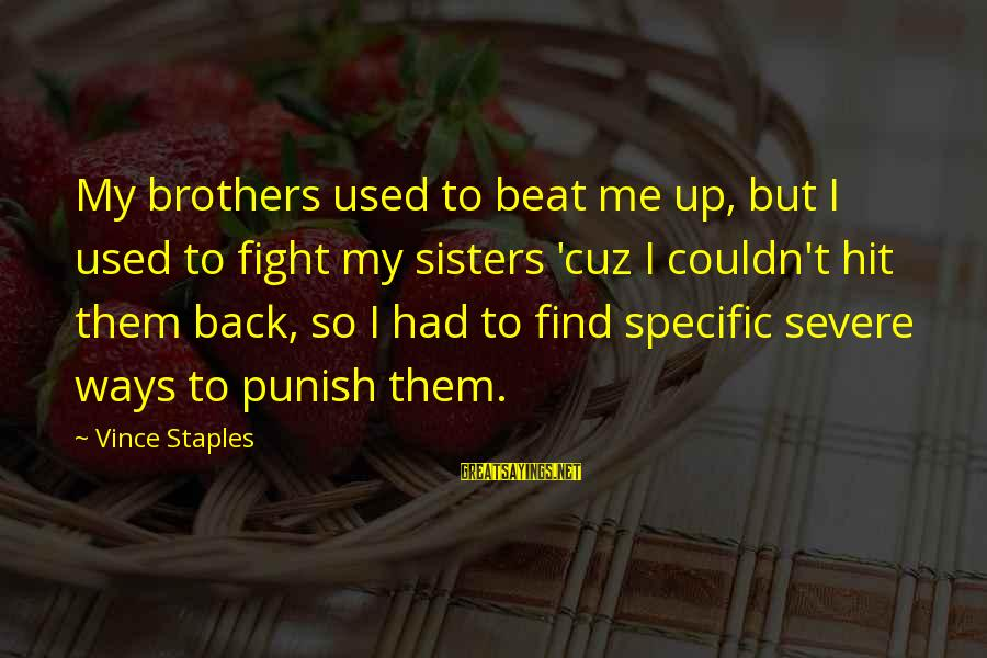 Fight For Your Brother Sayings By Vince Staples: My brothers used to beat me up, but I used to fight my sisters 'cuz