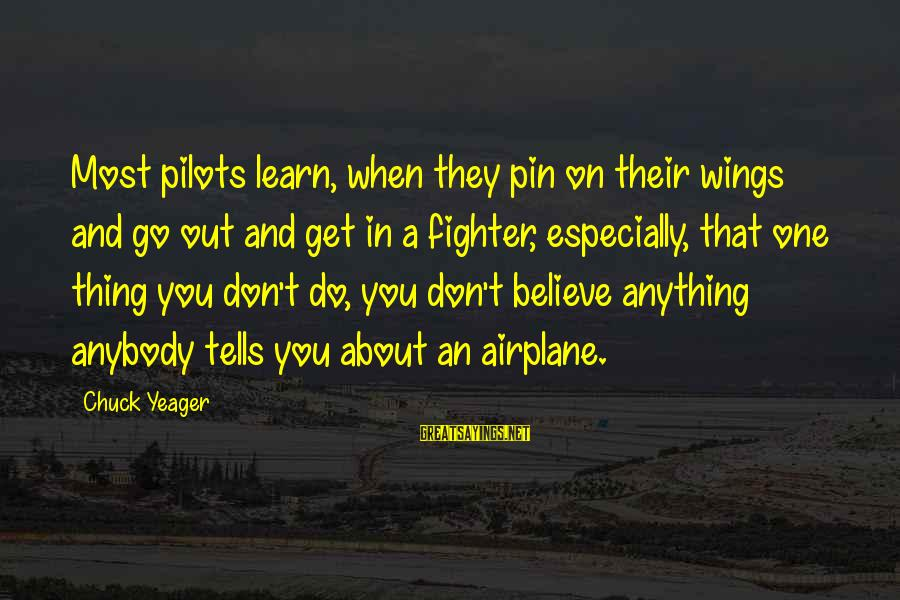 Fighter Pilots Sayings By Chuck Yeager: Most pilots learn, when they pin on their wings and go out and get in