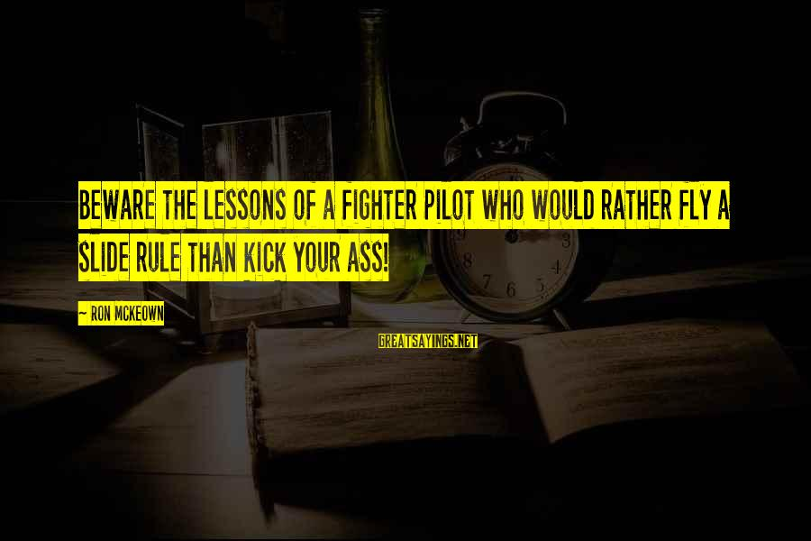 Fighter Pilots Sayings By Ron McKeown: Beware the lessons of a fighter pilot who would rather fly a slide rule than