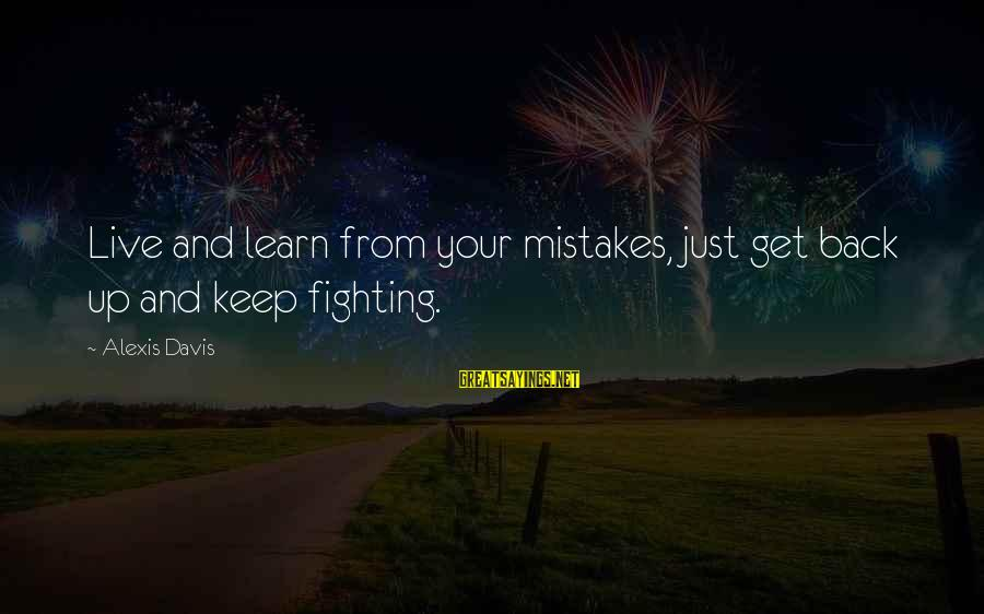 Fighting Back Sayings By Alexis Davis: Live and learn from your mistakes, just get back up and keep fighting.