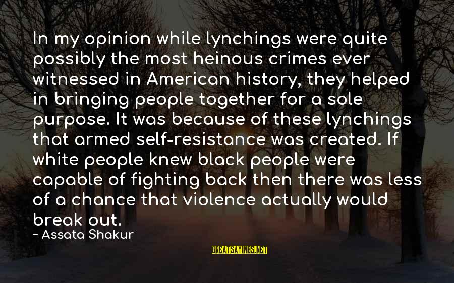 Fighting Back Sayings By Assata Shakur: In my opinion while lynchings were quite possibly the most heinous crimes ever witnessed in