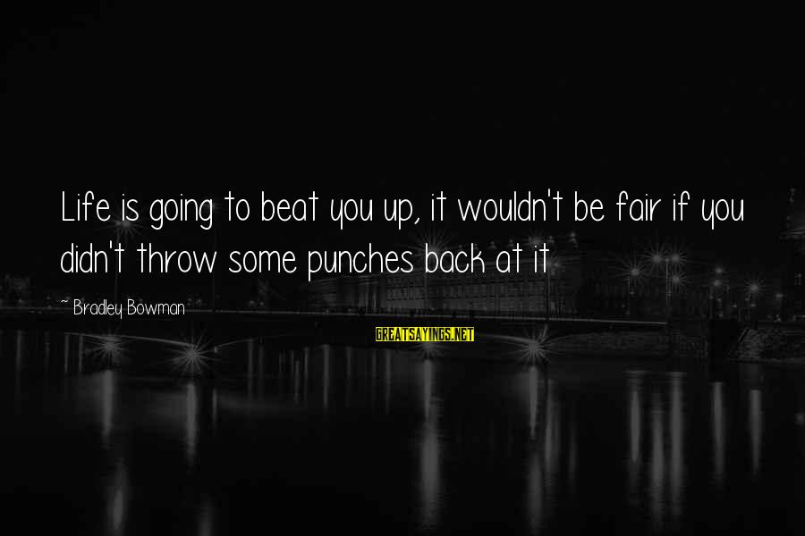 Fighting Back Sayings By Bradley Bowman: Life is going to beat you up, it wouldn't be fair if you didn't throw