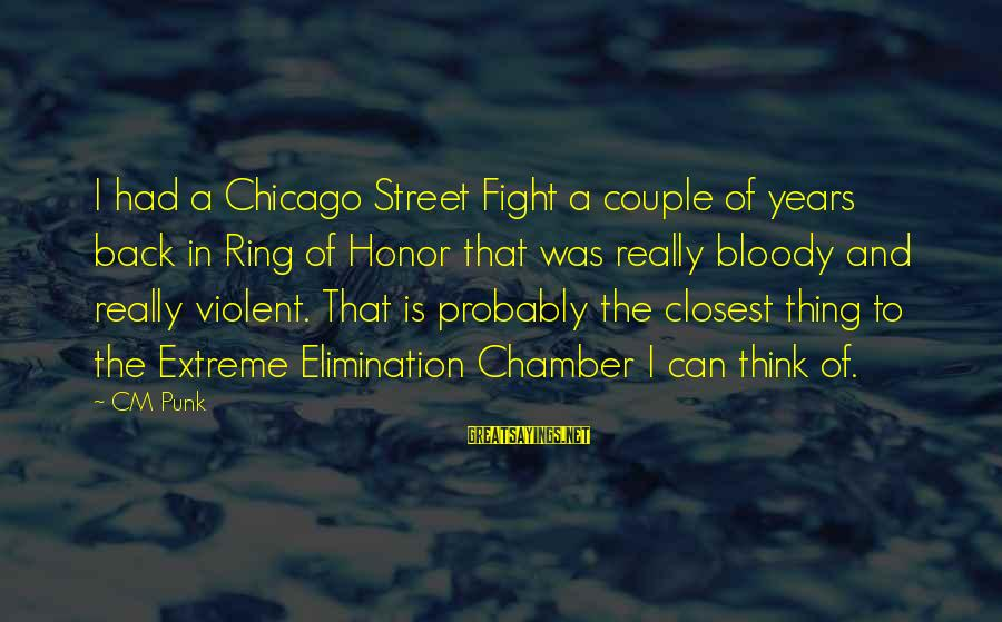 Fighting Back Sayings By CM Punk: I had a Chicago Street Fight a couple of years back in Ring of Honor