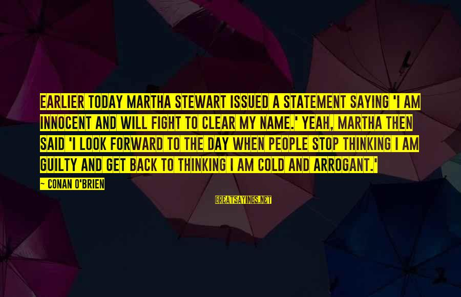 Fighting Back Sayings By Conan O'Brien: Earlier today Martha Stewart issued a statement saying 'I am innocent and will fight to