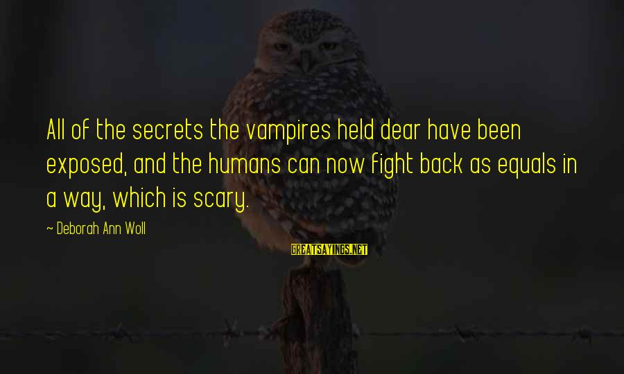Fighting Back Sayings By Deborah Ann Woll: All of the secrets the vampires held dear have been exposed, and the humans can