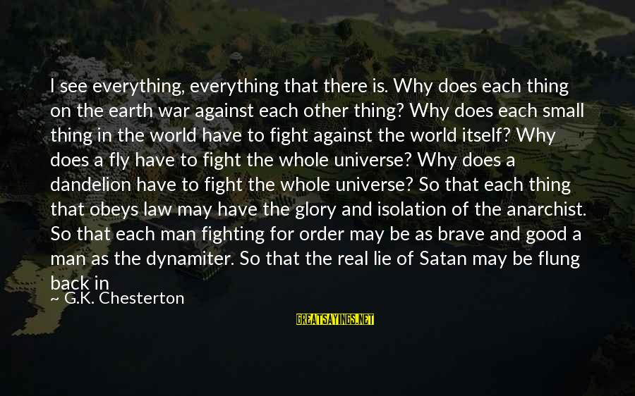 Fighting Back Sayings By G.K. Chesterton: I see everything, everything that there is. Why does each thing on the earth war