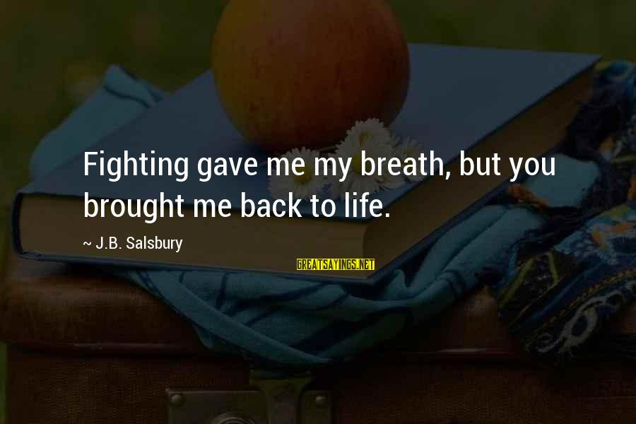 Fighting Back Sayings By J.B. Salsbury: Fighting gave me my breath, but you brought me back to life.