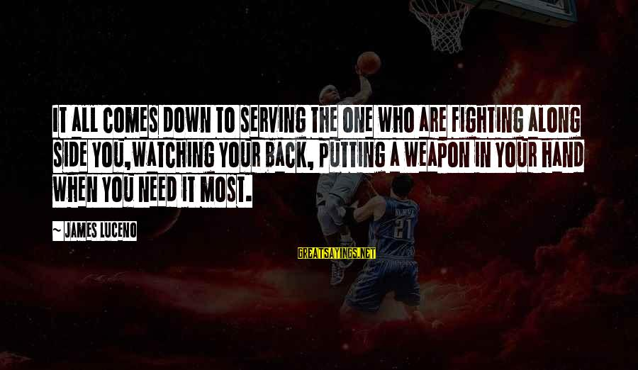 Fighting Back Sayings By James Luceno: It all comes down to serving the one who are fighting along side you,watching your