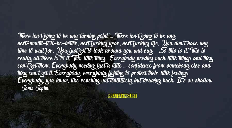 Fighting Back Sayings By Janis Joplin: There isn't going to be any turning point ... There isn't going to be any