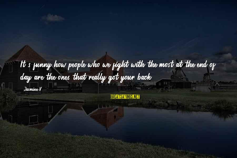 Fighting Back Sayings By Jasmine V: It's funny how people who we fight with the most at the end of day
