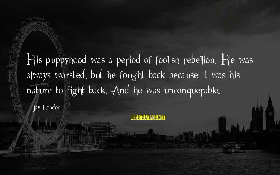 Fighting Back Sayings By Jay London: His puppyhood was a period of foolish rebellion. He was always worsted, but he fought