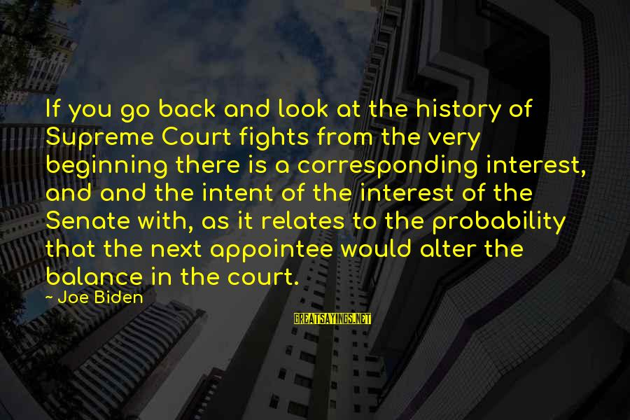 Fighting Back Sayings By Joe Biden: If you go back and look at the history of Supreme Court fights from the