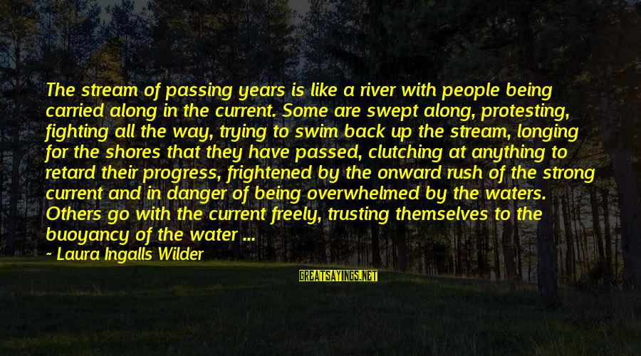 Fighting Back Sayings By Laura Ingalls Wilder: The stream of passing years is like a river with people being carried along in