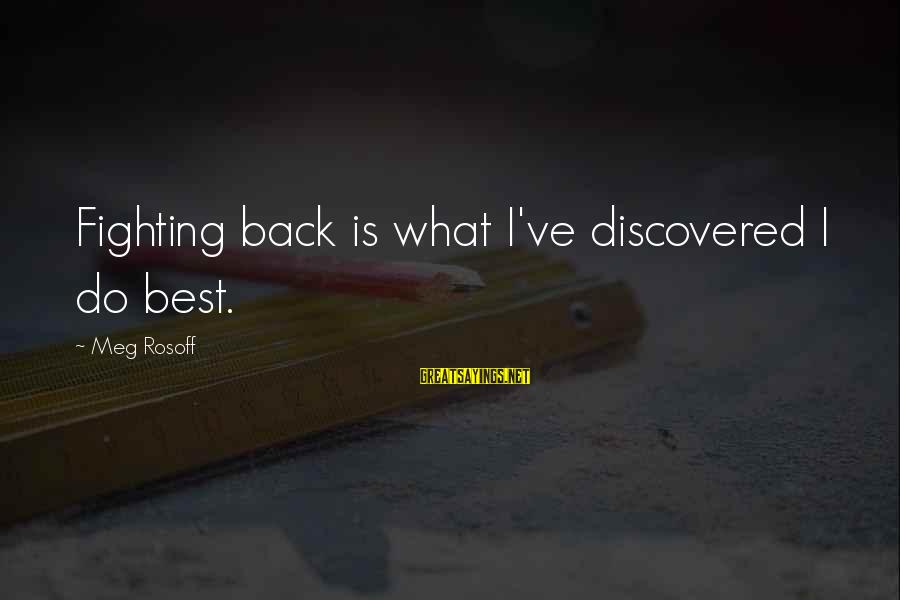 Fighting Back Sayings By Meg Rosoff: Fighting back is what I've discovered I do best.
