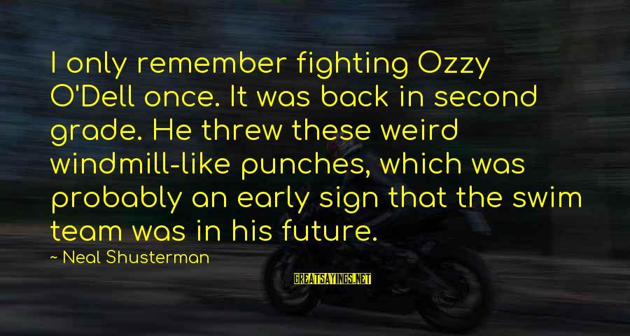 Fighting Back Sayings By Neal Shusterman: I only remember fighting Ozzy O'Dell once. It was back in second grade. He threw